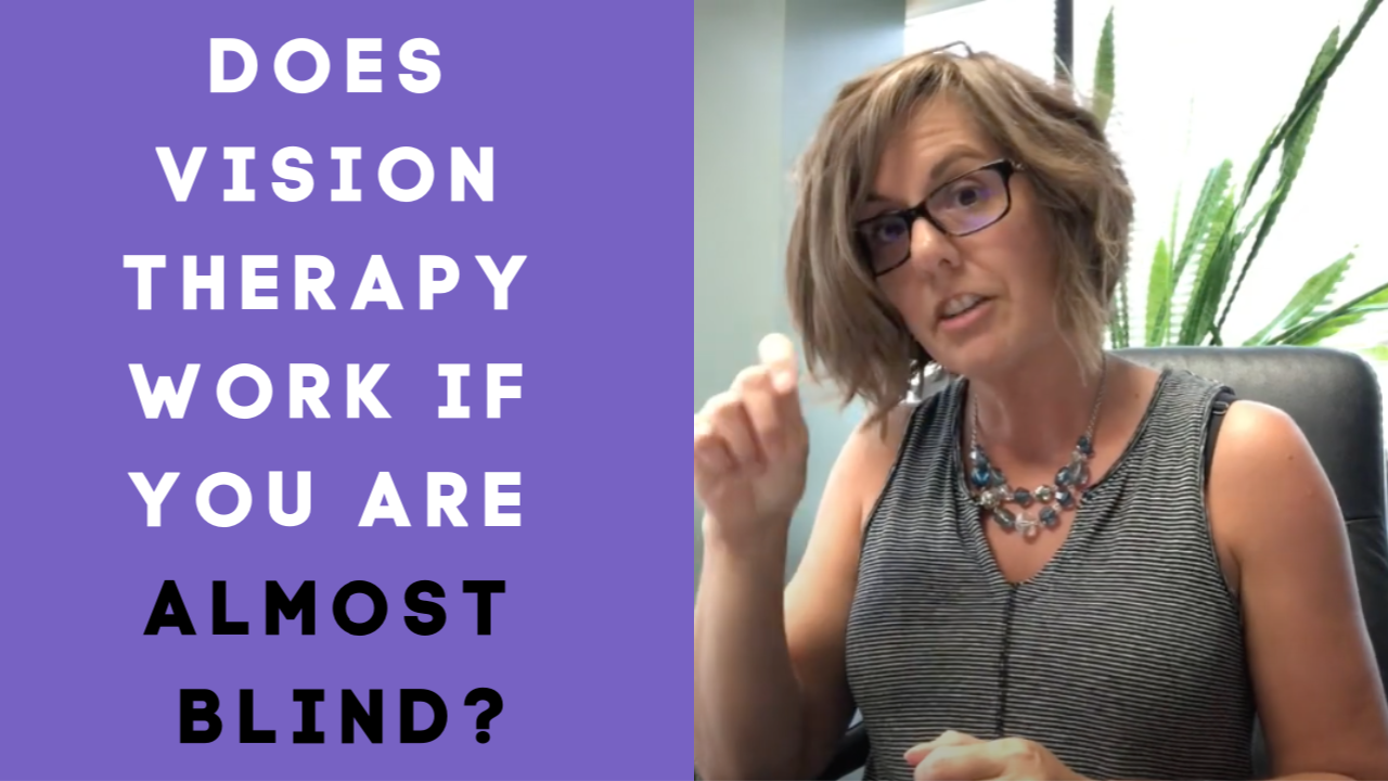 Ask Dr. Julie: Will Vision Therapy Work If You Are Almost Blind?